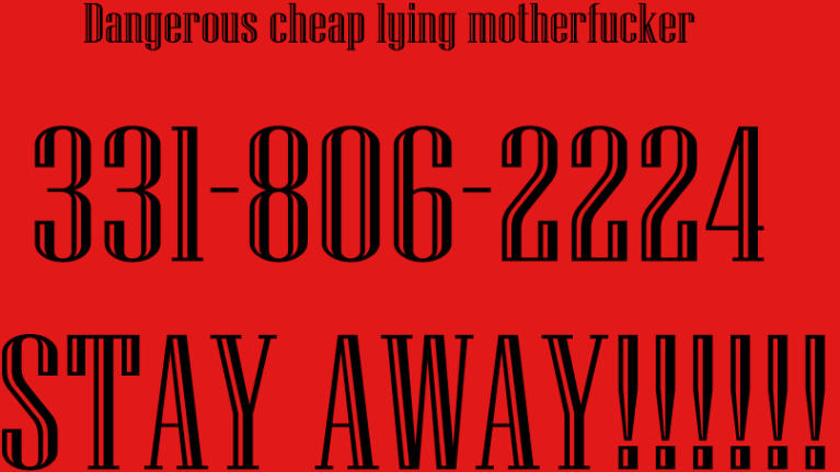 Dangerous cheap lying Motherfucker!!!!